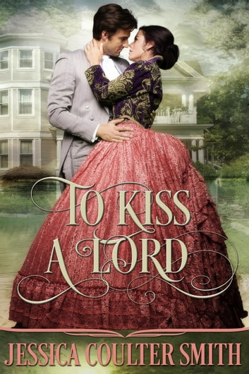 To Kiss A Lord - Lords Of London, #1 ebook by Jessica Coulter Smith