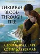 Through Blood, Through Fire - Ghosts of the Shadow Market, #8 eBook by Cassandra Clare, Robin Wasserman