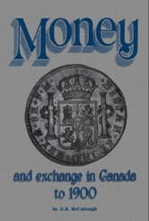 Money and Exchange in Canada to 1900 ebook by A.B. McCullough