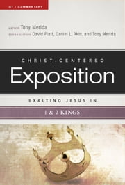 Exalting Jesus in 1 & 2 Kings ebook by Tony Merida,David Platt,Dr. Daniel L. Akin