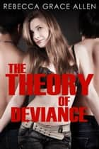 The Theory of Deviance (Portland Rebels Book 3) ebook by Rebecca Grace Allen