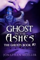 Ghost in the Ashes ebook by Jonathan Moeller