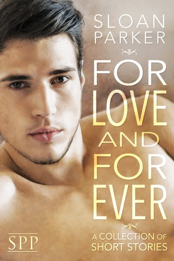 For Love and Forever: A Collection of Short Stories ebook by Sloan Parker