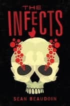 The Infects ebook by Sean Beaudoin