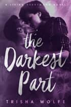 The Darkest Part - A Living Heartwood Novel ebook by Trisha Wolfe