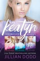 The Keatyn Chronicles: Books 1-3 ebook by Jillian Dodd