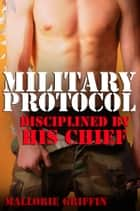 Military Protocol: Disciplined by His Chief ebook by Mallorie Griffin