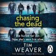 Chasing the Dead - Her son died . . . or so she thought. Don't miss this GRIPPING THRILLER audiobook by Tim Weaver