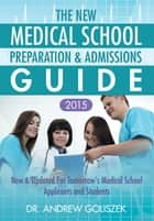 The New Medical School Preparation & Admissions Guide ebook by Andrew George Goliszek