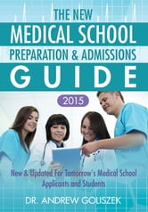 The New Medical School Preparation & Admissions Guide: New & Updated for Tomorrow's Medical School Applicants and Students ebook by Andrew George Goliszek