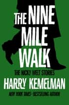 The Nine Mile Walk - The Nicky Welt Stories 電子書 by Harry Kemelman