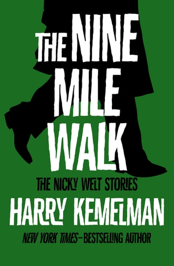 The Nine Mile Walk - The Nicky Welt Stories eBook by Harry Kemelman