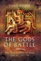The Gods of Battle - The Thracians at War, 1500 BC - 150 AD ebook by Chris Webber