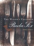 The Widow's Children: A Novel ebook by Paula Fox, Andrea Barrett