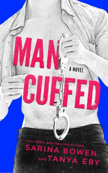 Man Cuffed - Man Hands ebook by Sarina Bowen,Tanya Eby