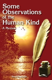 Some Observations of the Human Kind - A Memoir ebook by Sheer Ramjohn, MLT-EM, HISTO, ONC, HNC, RREA-TREB