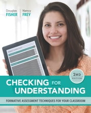 Checking for Understanding - Formative Assessment Techniques for Your Classroom, 2nd edition ebook by Douglas Fisher, Nancy Frey