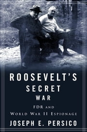 Roosevelt's Secret War - FDR and World War II Espionage ebook by Joseph E. Persico