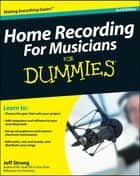 Home Recording For Musicians For Dummies ebook by Jeff Strong