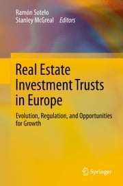 Real Estate Investment Trusts in Europe - Evolution, Regulation, and Opportunities for Growth ebook by Ramón Sotelo,Stanley McGreal