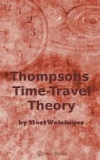 Thompson's Time-Travel Theory ebook by Mort Weisinger