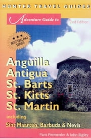 Anguilla, Antigua, St. Barts, St. Kitts & St. Martin, Barbuda & Nevis Adventure Guide ebook by Permenter, Paris