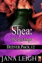 Shea: The Last Hope ebook by