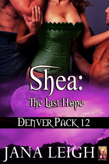 Shea: The Last Hope ebook by Jana Leigh