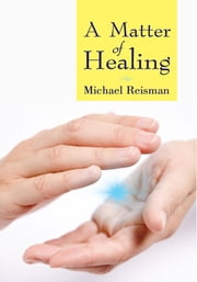 A Matter Of Healing ebook by Michael Reisman