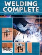 Welding Complete: Techniques, Project Plans & Instructions - Techniques, Project Plans & Instructions ebook by Editors of CPi