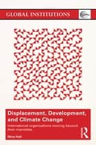 Displacement, Development, and Climate Change ebook by Nina Hall