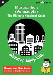 Ultimate Handbook Guide to Maracaibo : (Venezuela) Travel Guide - Ultimate Handbook Guide to Maracaibo : (Venezuela) Travel Guide ebook by Romelia Crittenden