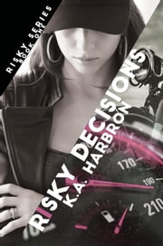 Risky Decisions - Risky Series, #1 ebook by K.A. Harbron
