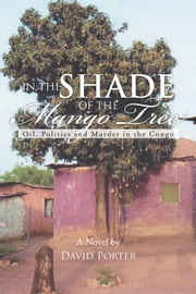 IN THE SHADE OF THE MANGO TREE ebook by David Porter
