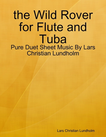 the Wild Rover for Flute and Tuba - Pure Duet Sheet Music By Lars Christian Lundholm eBook by Lars Christian Lundholm