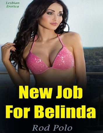 New Job for Belinda (Lesbian Erotica) ebook by Rod Polo