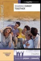 Sharing Christ eBook by Brett Eastman, Dee Eastman, Todd Wendorff,...