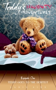 Teddy's Naughty Adventures: Episode One: Teddy Goes To The Dentist ebook by Sadie Sins
