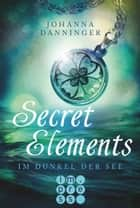 Secret Elements 1: Im Dunkel der See ebook by Johanna Danninger