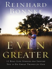 Even Greater - 12 real-Life stories ebook by Reinhard Bonnke