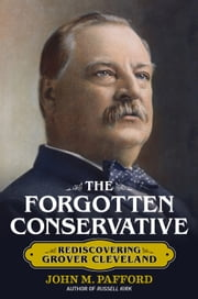 The Forgotten Conservative - Rediscovering Grover Cleveland ebook by John Pafford