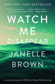 Watch Me Disappear - A Novel ebook by Janelle Brown