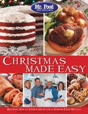 Mr. Food Test Kitchen Christmas Made Easy - Recipes, Tips and Edible Gifts for a Stress-Free Holiday ebook by Test Kitchen, Mr. Food