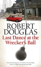 Last Dance at the Wrecker's Ball ebook by Robert Douglas