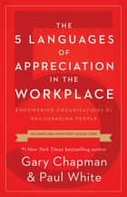 The 5 Languages of Appreciation in the Workplace - Empowering Organizations by Encouraging People ebook by Gary Chapman, Paul White