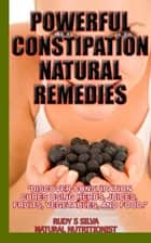Powerful Constipation Natural Remedies - Nutritional ebook by Rudy Silva