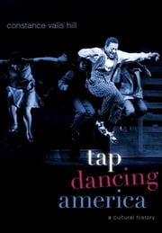 Tap Dancing America : A Cultural History - A Cultural History ebook by Constance Valis Hill