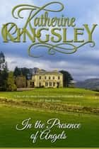 In the Presence of Angels ebook by Katherine Kingsley