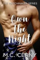 Own The Night - The Matchmaker Series, #3 ebook by M.C. Cerny