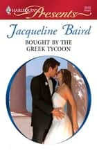 Bought by the Greek Tycoon - A Secret Baby Romance ebook by Jacqueline Baird